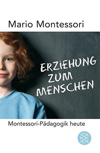 Erziehung zum Menschen: Montessori-Pädagogik heute