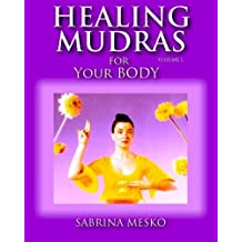 Healing Mudras for Your Body: Yoga for Your Hands (Volume 1) by Sabrina Mesko Ph.D.H (2013-05-08)