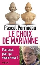 Le Choix de Marianne: Pourquoi, pour qui votons-nous?