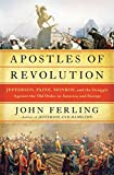 Apostles of Revolution: Jefferson, Paine, Monroe, and the Struggle Against the Old Order in America and Europe