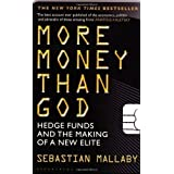 More Money Than God: Hedge Funds and the Making of the New Elite by Sebastian Mallaby (2011-05-03)