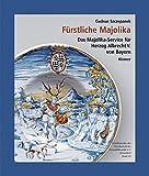 Fürstliche Majolika: Das Majolikaservice für Herzog Albrecht V. von Bayern (Schriftenreihe der Gesellschaft der Keramikfreunde)