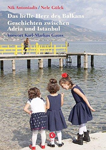 Das helle Herz des Balkan: Geschichten zwischen Adria und Istanbul. Mit einem Vorwort von Karl-Markus Gaus