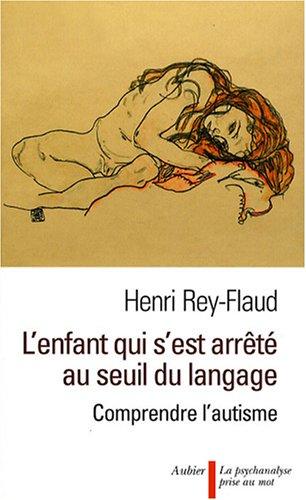 L'enfant qui s'est arrêté au seuil du langage : Comprendre l'autisme par Henri Rey-Flaud