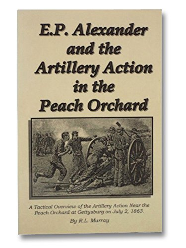 E.P. Alexander and the artillery action in the Peach Orchard: A tactical over...
