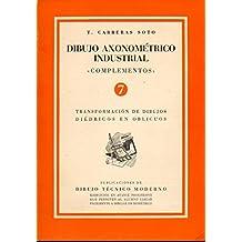 """DIBUJO AXONOMÉTRICO INDUSTRIAL. """"COMPLEMENTOS"""". 7. TRANSFORMACIÓN DE DIBUJOS DIÉDRICOS EN OBLICUOS."""