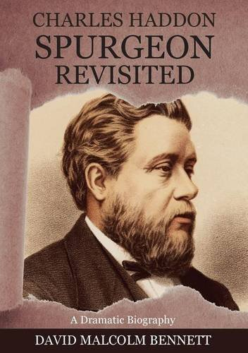 Charles Haddon Spurgeon Revisited by David Malcolm Bennett (2016-02-01)