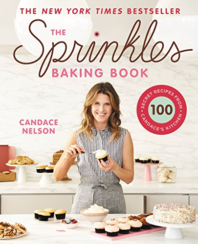 The Sprinkles Baking Book: 100 Secret Recipes from Candace's Kitchen (English Edition)
