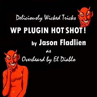 Plugin Hot Shot! WordPress Plugin Creation Secrets (As Overheard by Eldi Abilo) (Deliciously Wicked Tricks Book 3) (English Edition)