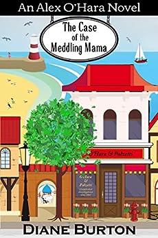 The Case of the Meddling Mama: An Alex O'Hara Novel (Alex O'Hara Novels Book 3) by [Burton, Diane]