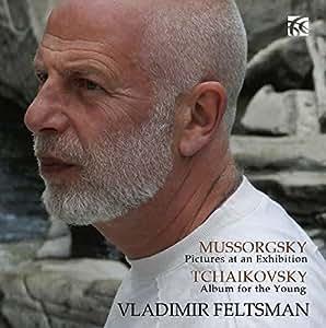 Moussorgski : Tableaux d'une exposition. Tchaikovski : Album pour enfants. Feltsman.