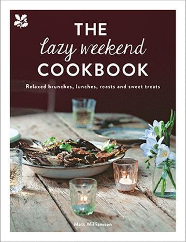 The Lazy Weekend Cookbook: Relaxed brunches, lunches, roasts and sweet treats (National Trust)
