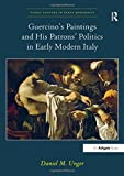 Guercino's Paintings and His Patrons' Politics in Early Modern Italy (Visual Cult...