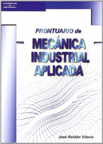 Prontuario de mecánica industrial aplicada por JOSÉ ROLDÁN VILORIA