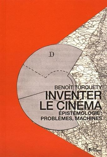 Inventer le cinéma : Epistémologie : problèmes, machines par Benoît Turquety