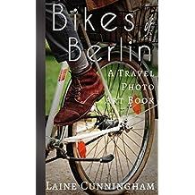 Bikes of Berlin: From Brandenburg Gate to Charlottenburg (Travel Photo Art Book 1)