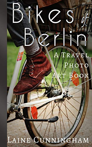 Bikes of Berlin: From Brandenburg Gate to Charlottenburg (Travel Photo Art Book 1) (English Edition) por Laine Cunningham