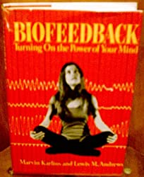 Biofeedback: Turning on the Power of Your Mind