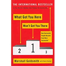 [(What Got You Here Won't Get You There : How Successful People Become Even More Successful)] [By (author) Marshall Goldsmith] published on (March, 2012)