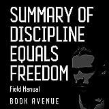Summary of Discipline Equals Freedom: Field Manual