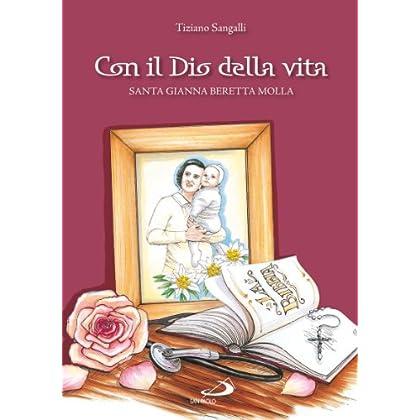 Con Il Dio Della Vita. Santa Gianna Beretta Molla