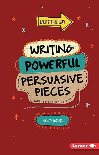 Writing Powerful Persuasive Pieces (Write This Way) by Nancy Loewen (2015-10-01)