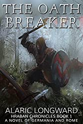 The Oath Breaker: A Novel of Germania and Rome (Hraban Chronicles Book 1) (English Edition)