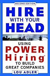 Hire With Your Head: Using Power Hiring to Build Great Companies