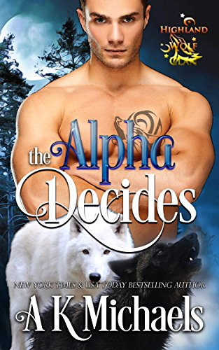Highland Wolf Clan, Book 2, The Alpha Decides by A K Michaels
