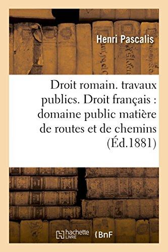 Droit romain. Régime des travaux publics. Droit français : Détermination et délimitation par Pascalis