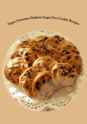 Super Awesome Diabetic Sugar Free Cookie Recipes: Low Sugar Versions of Your Favorite Cookies: Volume 2 (Diabetic Recipes)