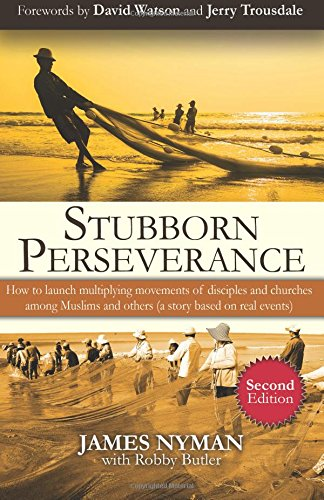 Stubborn Perseverance Second Edition: How to launch multiplying movements of disciples and churches among Muslims and others (a story based on real events) por James Nyman
