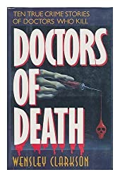 Doctors of Death/Ten True Crime Stories of Doctors Who Kill by Wensley Clarkson (1992-10-03)