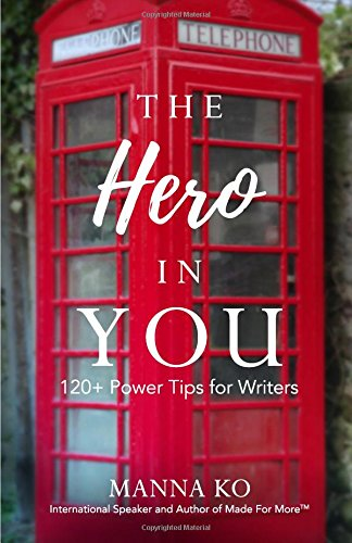 The Hero in You: 120+ Power Tips For Writers