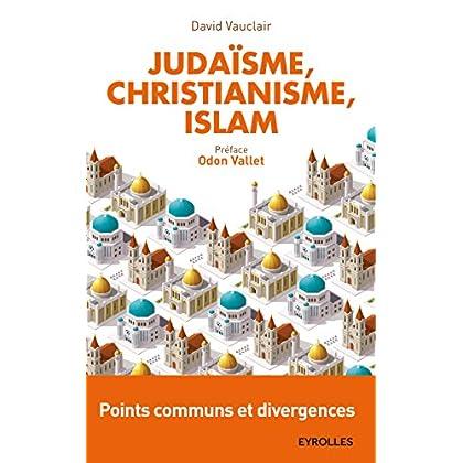 Judaïsme, christianisme, islam: Points communs et divergences - Préface d'Odon Vallet (Essai)