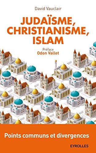 Judaïsme, christianisme, islam: Points communs et divergences - Préface d'Odon Vallet