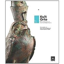 KultOrte: Mythen, Wissenschaft und Alltag in den Tempeln Ägyptens