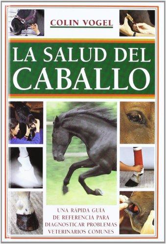 La salud del caballo: Una rápida guía de referencia para diagnosticar problemas veterinarios comunes (El Mundo Del Caballo) por Colin Vogel