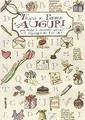 Idea Regalo - Auguri. Frasi e parole per feste e occasioni speciali. Il linguaggio dei fiori