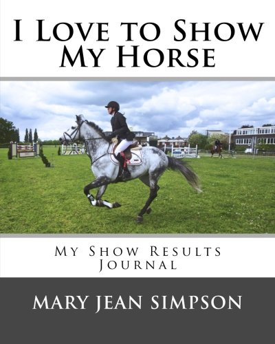 I Love to Show My Horse: My Show Results Journal por Mary Jean Simpson