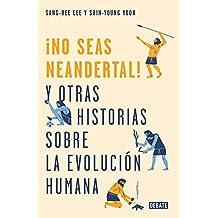 No seas neandertal: y otras historias sobre la evolución humana