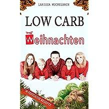 Low Carb Weihnachten: 40 festliche kohlenhydratarme Rezepte für die ganze Familie