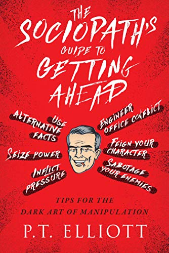 The Sociopath's Guide to Getting Ahead: Tips for the Dark Art of Manipulation (Card Walking The Game Dead)