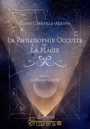 La philosophie occulte ou la magie - Tome 2: La magie céleste. par Henri-Corneille Agrippa