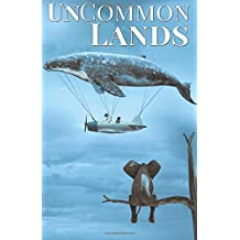 UnCommon Lands: A Collection of Rising Tides, Outer Space and Foreign Lands (UnCommon Anthologies)