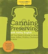 Homemade Living: Canning & Preserving with Ashley English: All You Need to Know to Make Jams, Jellies, Pickles, Chutneys & More by Ashley English (2010-04-06)