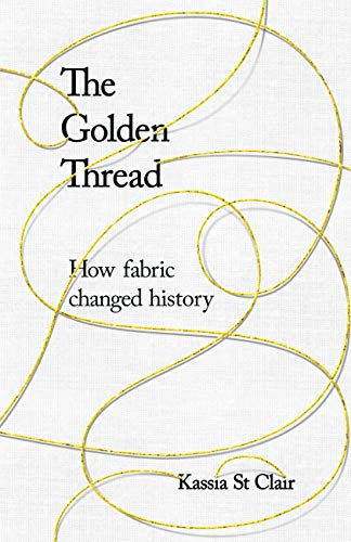 Kostüm Selling Best - The Golden Thread: How Fabric Changed History (English Edition)