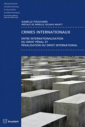 Crimes internationaux: Entre internationalisation du droit pénal et pénalisation du droit international