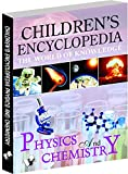Children's Encyclopedia - Physics and Chemistry: Reinforcing What Children In Schools In Physics and Chemistry