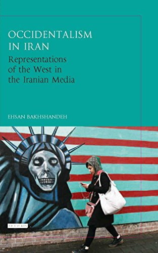 Occidentalism in Iran: Representations of the West in the Iranian Media (International Library of Iranian Studies)